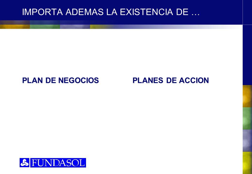 IMPORTA ADEMAS LA EXISTENCIA DE … PLAN DE NEGOCIOS PLANES DE ACCION