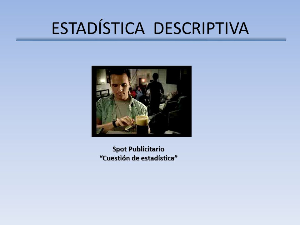 ESTADÍSTICA DESCRIPTIVA Spot Publicitario Cuestión de estadística