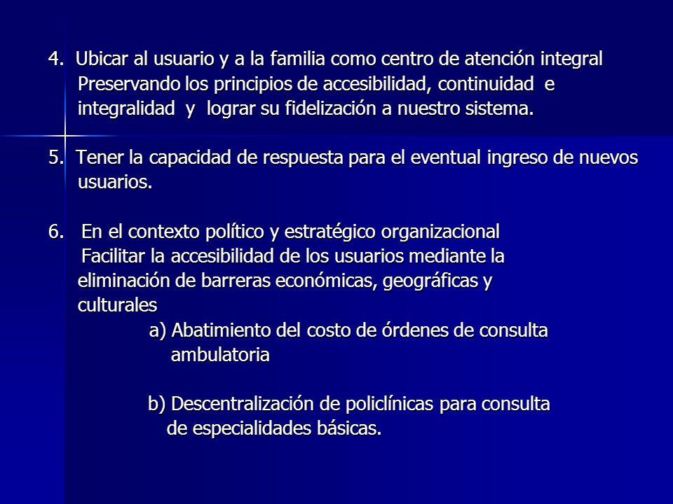 4. Ubicar al usuario y a la familia como centro de atención integral Preservando los principios de accesibilidad, continuidad e Preservando los princi