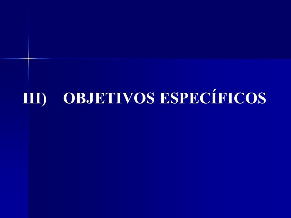 III) OBJETIVOS ESPECÍFICOS