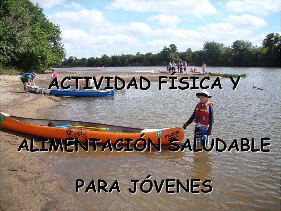 ACTIVIDAD FÍSICA Y ALIMENTACIÓN SALUDABLE PARA JÓVENES ACTIVIDAD FÍSICA Y ALIMENTACIÓN SALUDABLE PARA JÓVENES