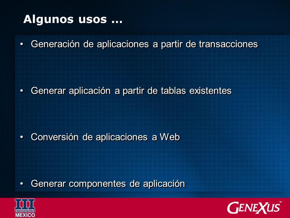 Algunos usos … Generación de aplicaciones a partir de transacciones Generar aplicación a partir de tablas existentes Conversión de aplicaciones a Web