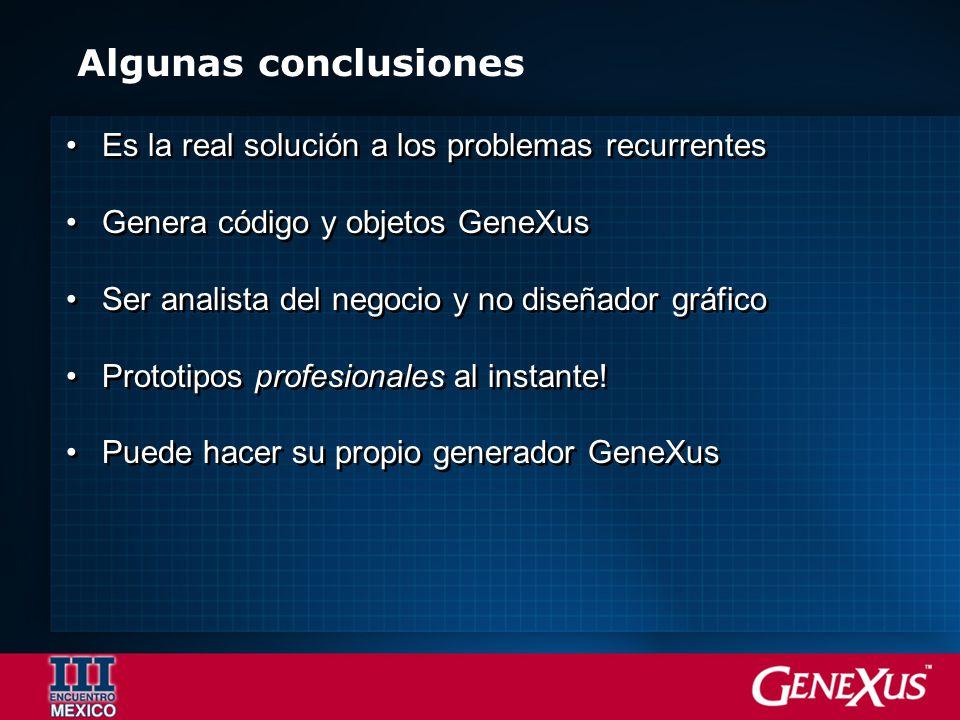 Algunas conclusiones Es la real solución a los problemas recurrentes Genera código y objetos GeneXus Ser analista del negocio y no diseñador gráfico P