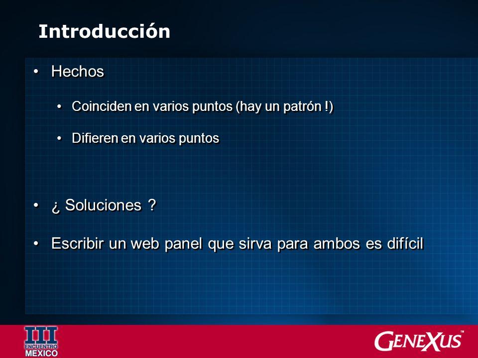 Hechos Coinciden en varios puntos (hay un patrón !) Difieren en varios puntos ¿ Soluciones ? Escribir un web panel que sirva para ambos es difícil Hec