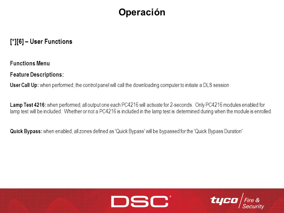 Operación [*][6] – User Functions Functions Menu Feature Descriptions: User Call Up: when performed, the control panel will call the downloading computer to initiate a DLS session Lamp Test 4216: when performed, all output one each PC4216 will activate for 2-seconds.