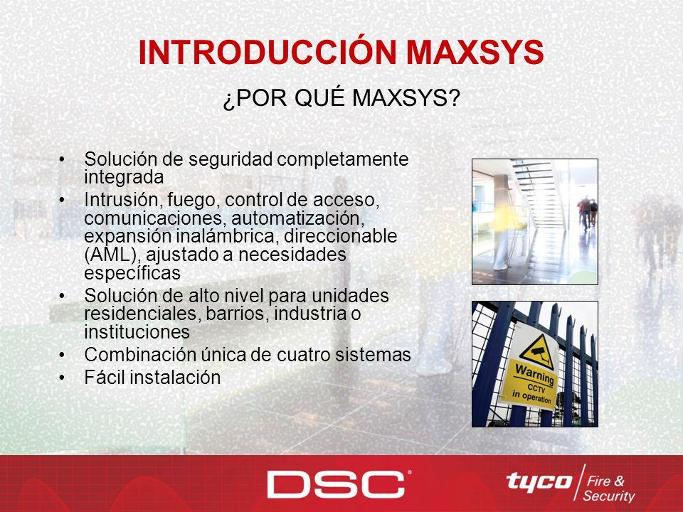 INTRODUCCIÓN MAXSYS Solución de seguridad completamente integrada Intrusión, fuego, control de acceso, comunicaciones, automatización, expansión inalá