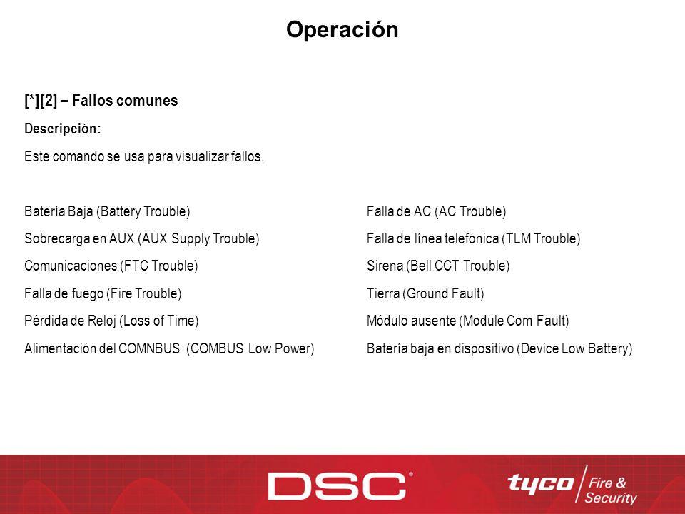 Operación [*][2] – Fallos comunes Descripción: Este comando se usa para visualizar fallos. Batería Baja (Battery Trouble) Falla de AC (AC Trouble) Sob
