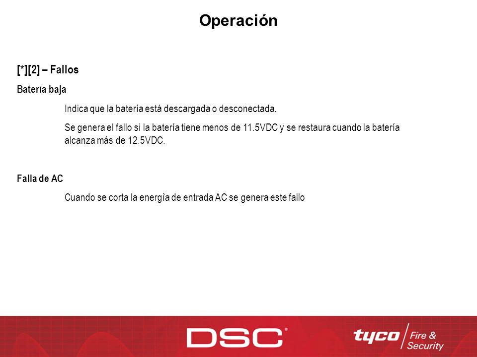 Operación [*][2] – Fallos Batería baja Indica que la batería está descargada o desconectada. Se genera el fallo si la batería tiene menos de 11.5VDC y