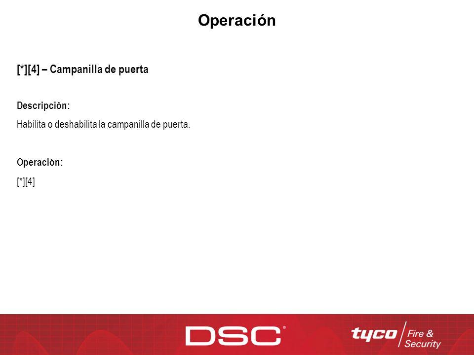 Operación [*][4] – Campanilla de puerta Descripción: Habilita o deshabilita la campanilla de puerta. Operación: [*][4]