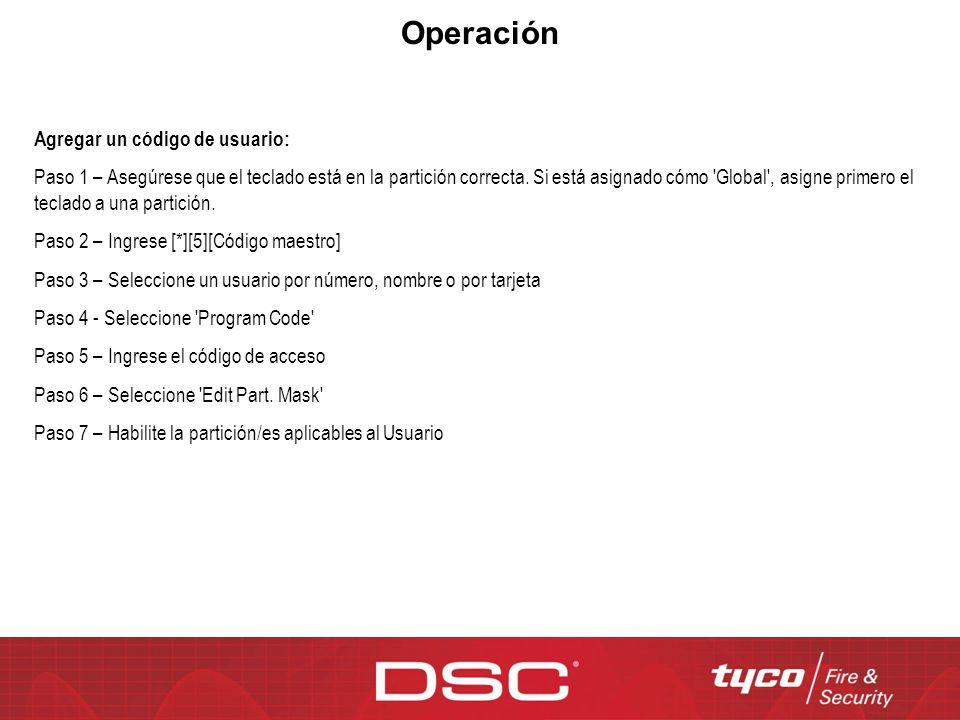 Operación Agregar un código de usuario: Paso 1 – Asegúrese que el teclado está en la partición correcta. Si está asignado cómo 'Global', asigne primer