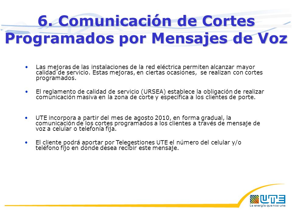 6. Comunicación de Cortes Programados por Mensajes de Voz Las mejoras de las instalaciones de la red eléctrica permiten alcanzar mayor calidad de serv
