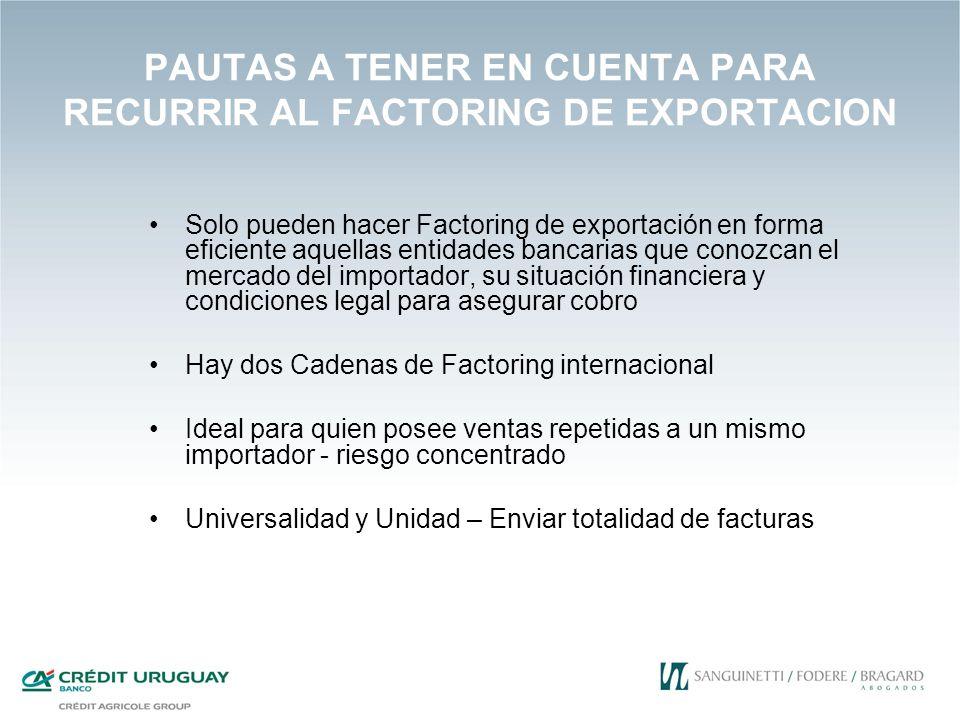 PAUTAS A TENER EN CUENTA PARA RECURRIR AL FACTORING DE EXPORTACION Solo pueden hacer Factoring de exportación en forma eficiente aquellas entidades ba