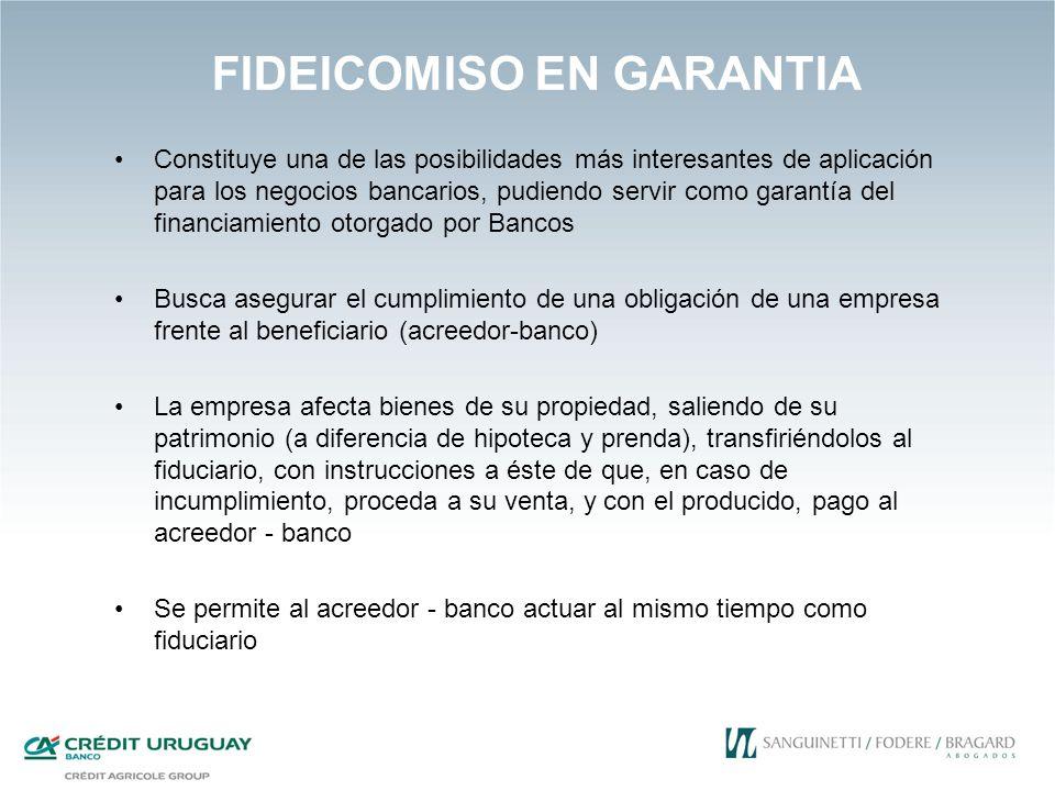 FIDEICOMISO EN GARANTIA Constituye una de las posibilidades más interesantes de aplicación para los negocios bancarios, pudiendo servir como garantía