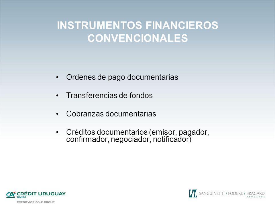 INSTRUMENTOS FINANCIEROS CONVENCIONALES Ordenes de pago documentarias Transferencias de fondos Cobranzas documentarias Créditos documentarios (emisor,