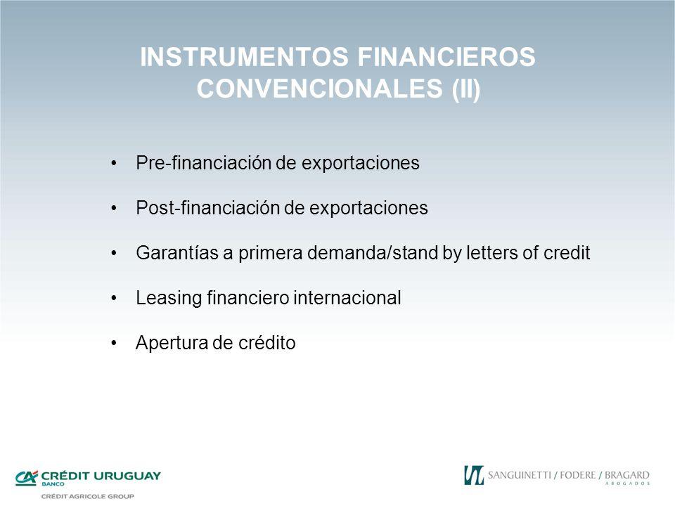 INSTRUMENTOS FINANCIEROS CONVENCIONALES (II) Pre-financiación de exportaciones Post-financiación de exportaciones Garantías a primera demanda/stand by