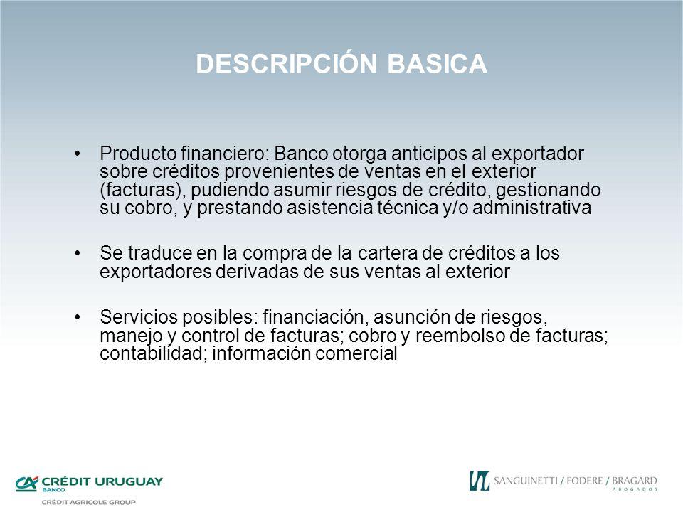 DESCRIPCIÓN BASICA Producto financiero: Banco otorga anticipos al exportador sobre créditos provenientes de ventas en el exterior (facturas), pudiendo