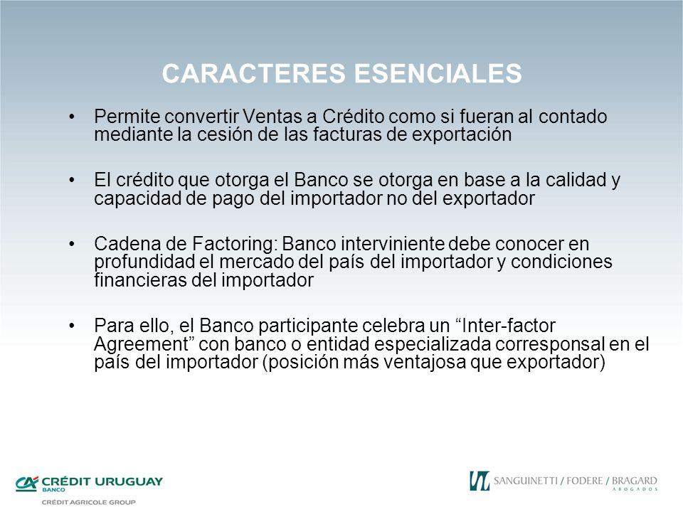 CARACTERES ESENCIALES Permite convertir Ventas a Crédito como si fueran al contado mediante la cesión de las facturas de exportación El crédito que ot