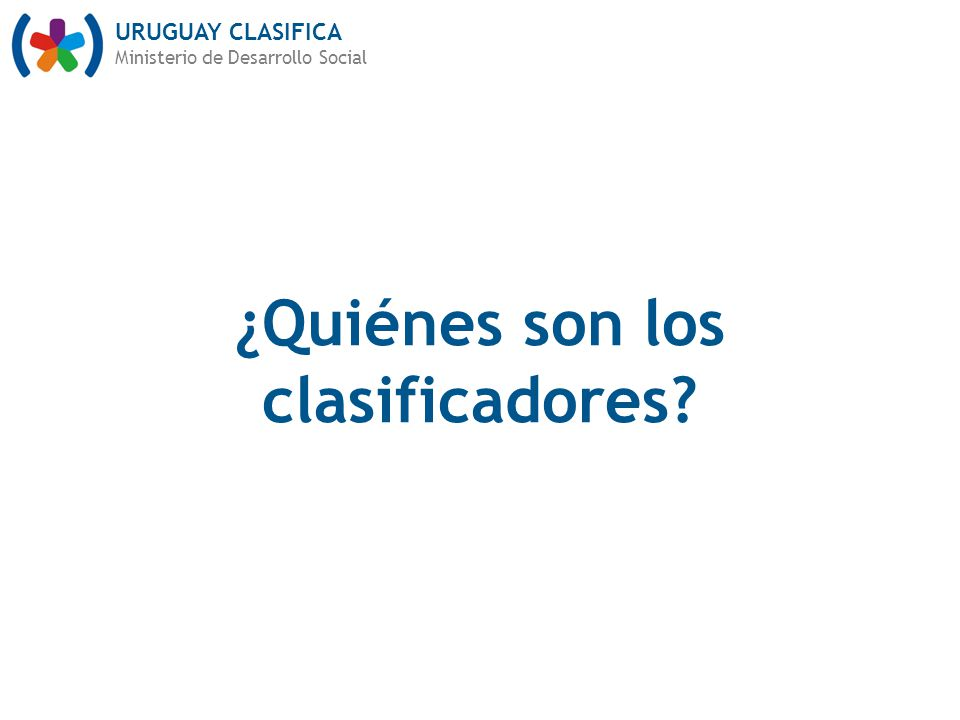 URUGUAY CLASIFICA Ministerio de Desarrollo Social ¿Quiénes son los clasificadores?