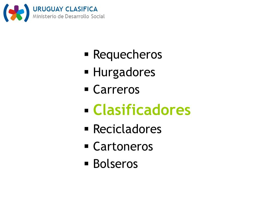 URUGUAY CLASIFICA Ministerio de Desarrollo Social Requecheros Hurgadores Carreros Clasificadores Recicladores Cartoneros Bolseros