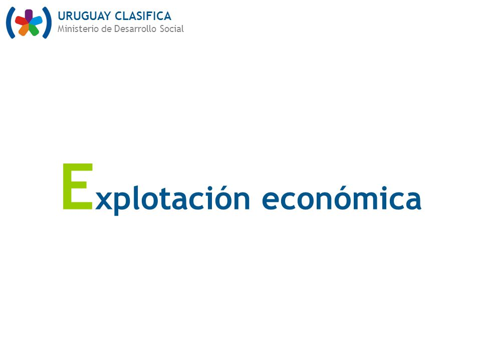 URUGUAY CLASIFICA Ministerio de Desarrollo Social E xplotación económica