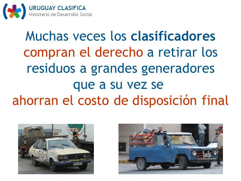 URUGUAY CLASIFICA Ministerio de Desarrollo Social Muchas veces los clasificadores compran el derecho a retirar los residuos a grandes generadores que a su vez se ahorran el costo de disposición final
