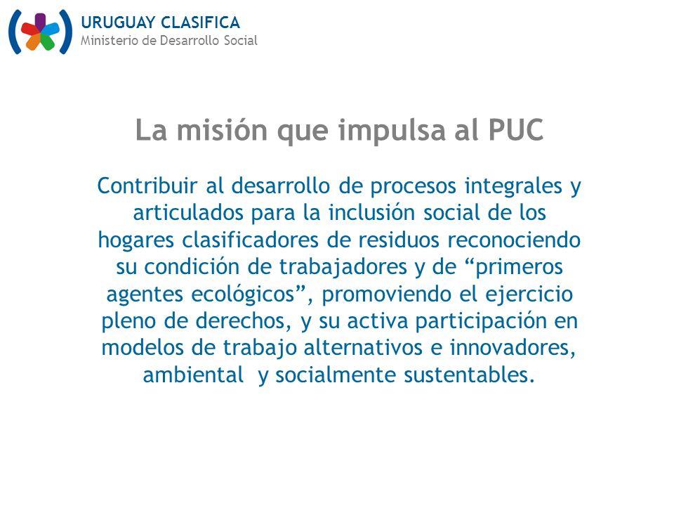 URUGUAY CLASIFICA Ministerio de Desarrollo Social La misión que impulsa al PUC Contribuir al desarrollo de procesos integrales y articulados para la i