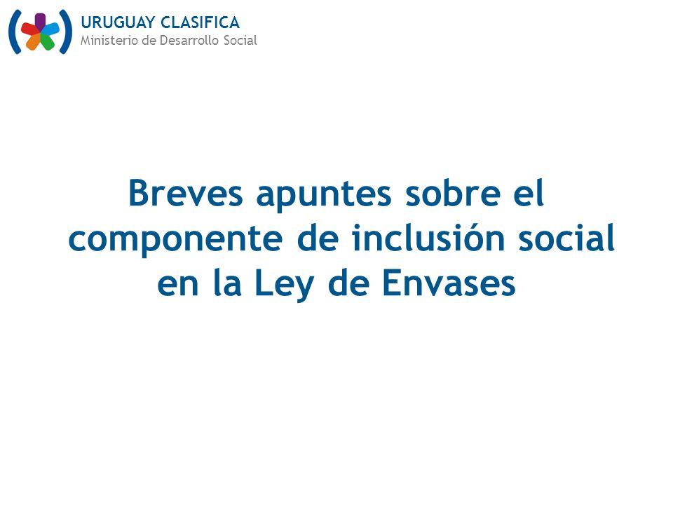 URUGUAY CLASIFICA Ministerio de Desarrollo Social Breves apuntes sobre el componente de inclusión social en la Ley de Envases