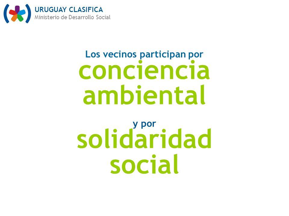 URUGUAY CLASIFICA Ministerio de Desarrollo Social Los vecinos participan por conciencia ambiental y por solidaridad social