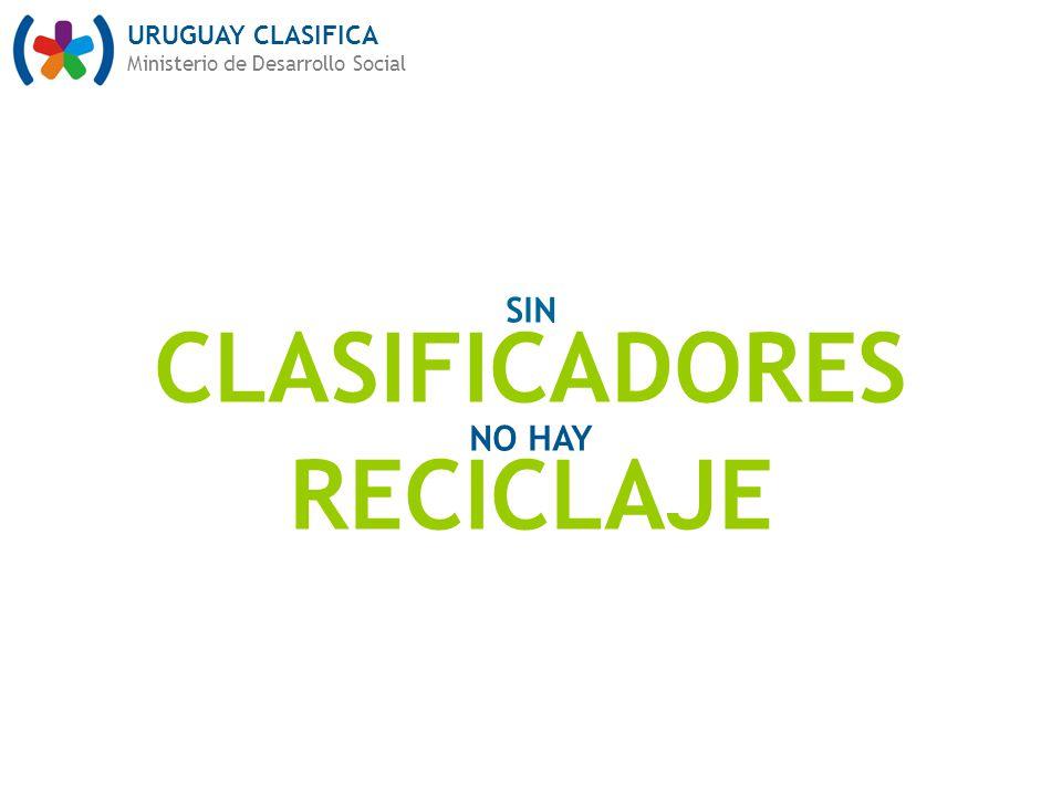 URUGUAY CLASIFICA Ministerio de Desarrollo Social SIN CLASIFICADORES NO HAY RECICLAJE