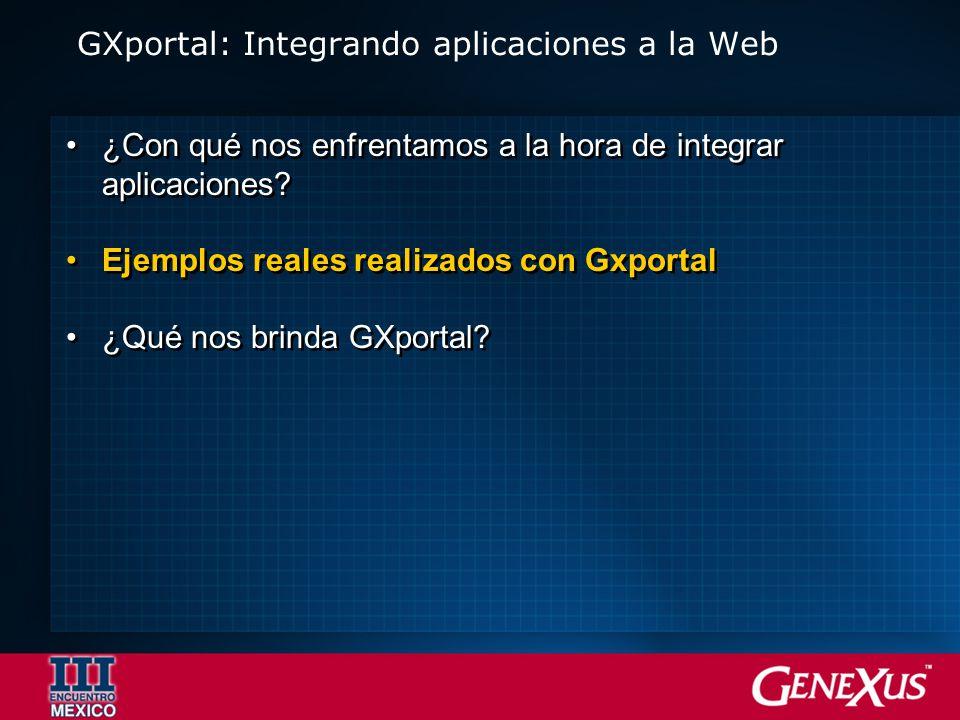 GXportal: Integrando aplicaciones a la Web ¿Con qué nos enfrentamos a la hora de integrar aplicaciones.