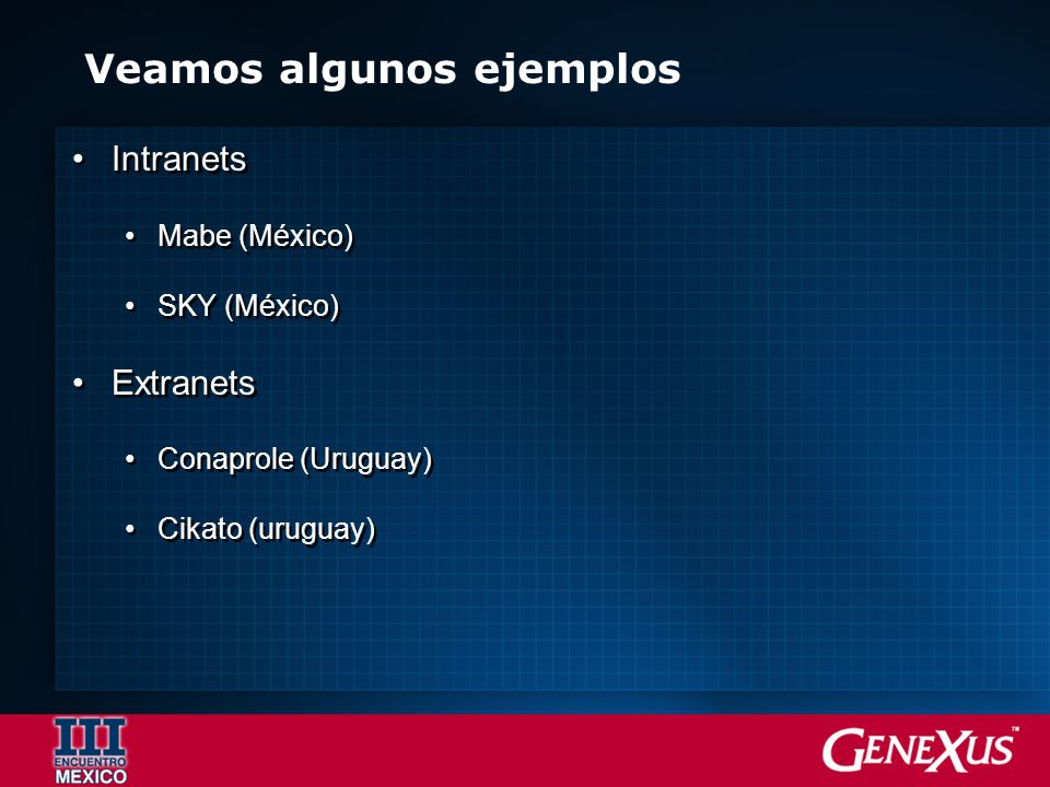Veamos algunos ejemplos Intranets Mabe (México) SKY (México) Extranets Conaprole (Uruguay) Cikato (uruguay) Intranets Mabe (México) SKY (México) Extra
