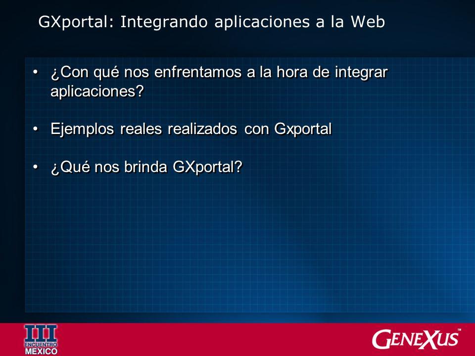 ¿Con qué nos enfrentamos a la hora de integrar aplicaciones? Ejemplos reales realizados con Gxportal ¿Qué nos brinda GXportal? ¿Con qué nos enfrentamo