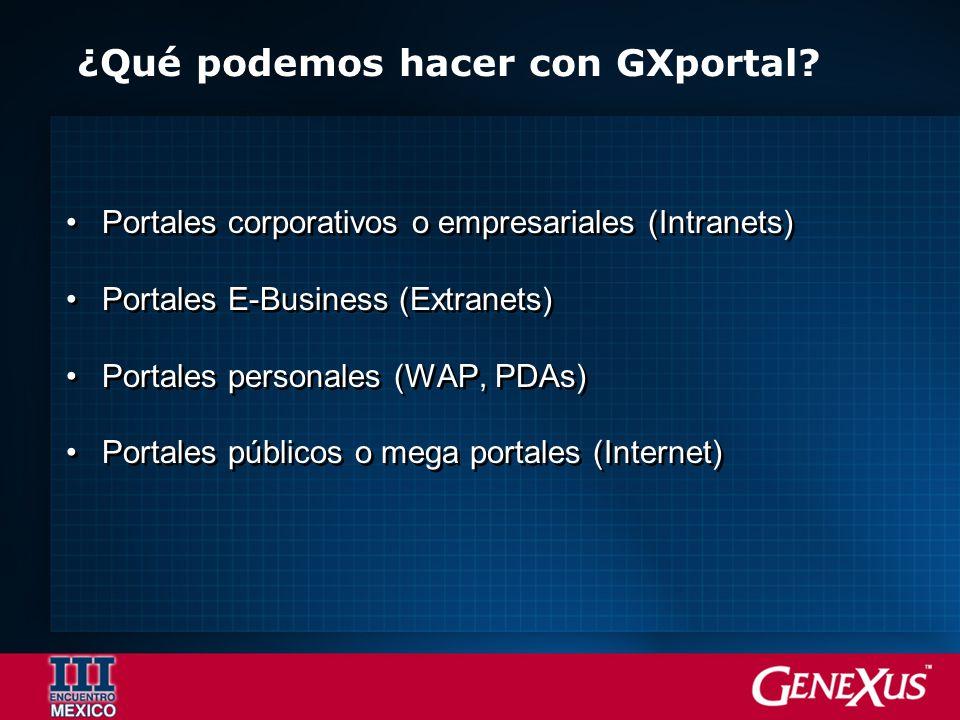 ¿Qué podemos hacer con GXportal? Portales corporativos o empresariales (Intranets) Portales E-Business (Extranets) Portales personales (WAP, PDAs) Por