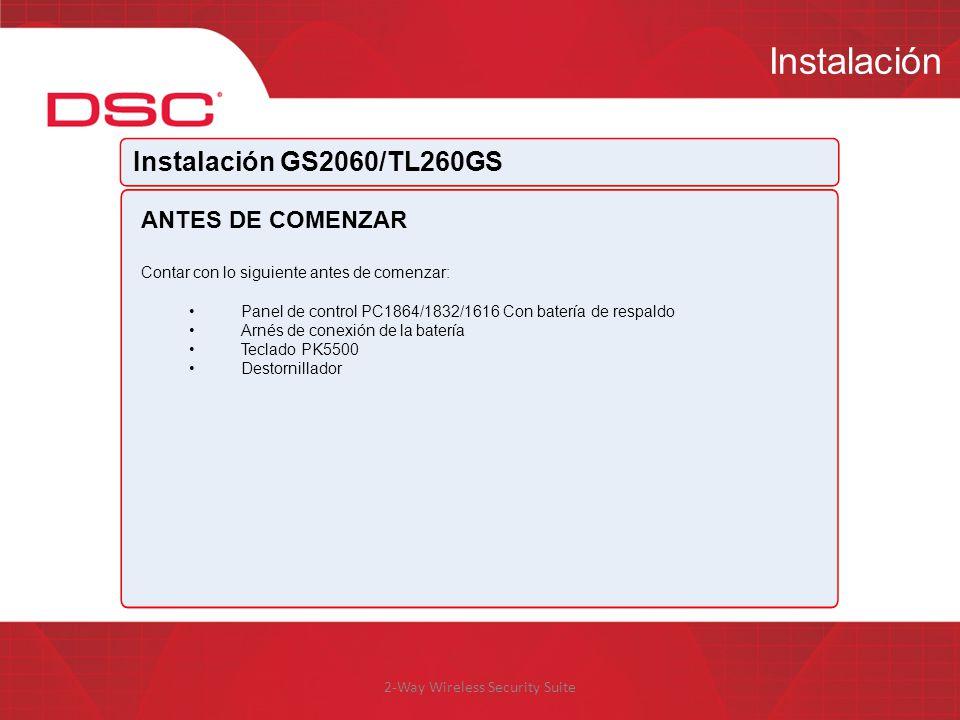 2-Way Wireless Security Suite Instalación Instalación GS2060/TL260GS ANTES DE COMENZAR Contar con lo siguiente antes de comenzar: Panel de control PC1
