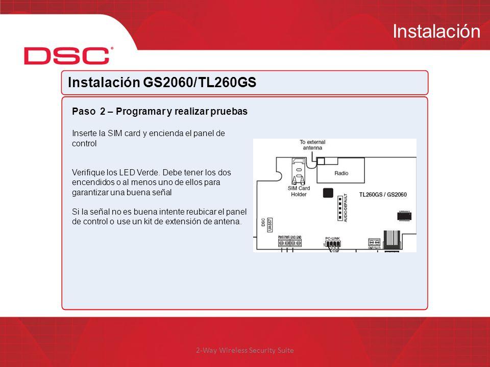 2-Way Wireless Security Suite Instalación Instalación GS2060/TL260GS Paso 2 – Programar y realizar pruebas Inserte la SIM card y encienda el panel de