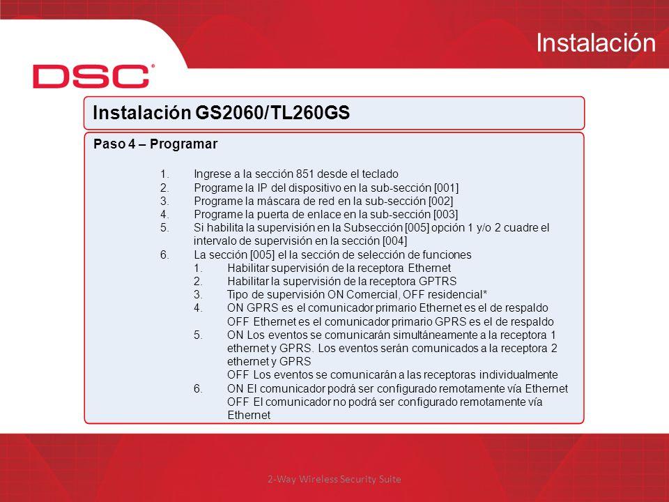 2-Way Wireless Security Suite Instalación Instalación GS2060/TL260GS Paso 4 – Programar 1.Ingrese a la sección 851 desde el teclado 2.Programe la IP d
