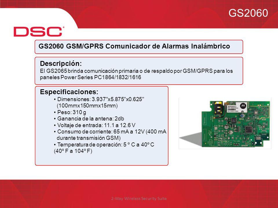 2-Way Wireless Security Suite GS2060 GS2060 GSM/GPRS Comunicador de Alarmas Inalámbrico Descripción: El GS2065 brinda comunicación primaria o de respa