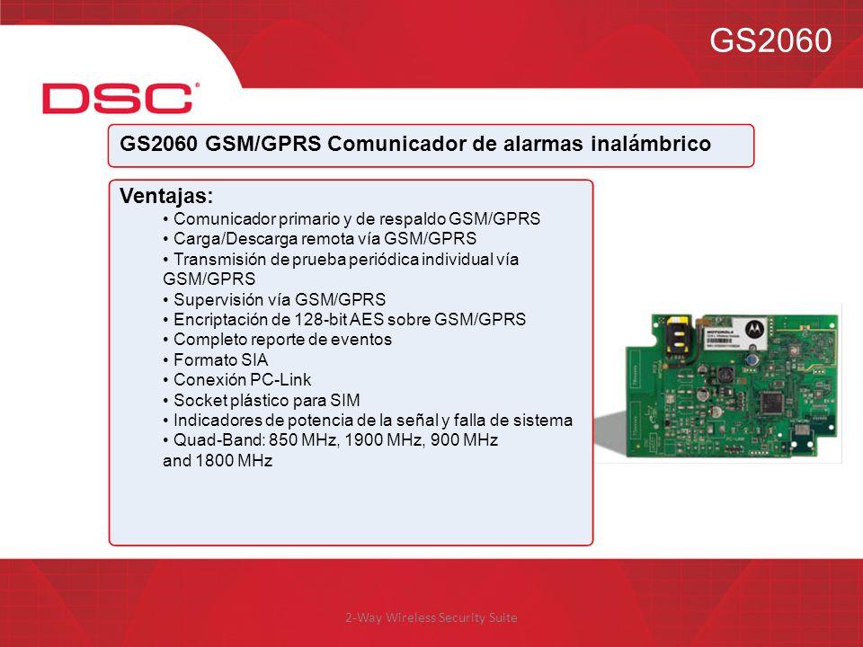 2-Way Wireless Security Suite GS2060 GS2060 GSM/GPRS Comunicador de alarmas inalámbrico Ventajas: Comunicador primario y de respaldo GSM/GPRS Carga/De