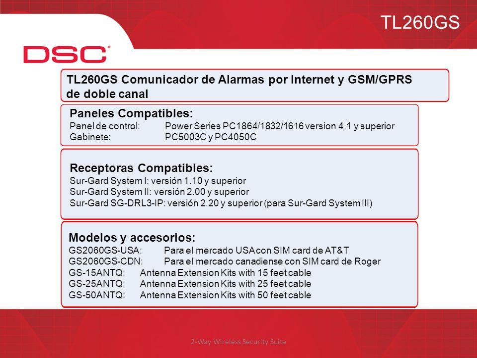 2-Way Wireless Security Suite TL260GS TL260GS Comunicador de Alarmas por Internet y GSM/GPRS de doble canal Receptoras Compatibles: Sur-Gard System I: