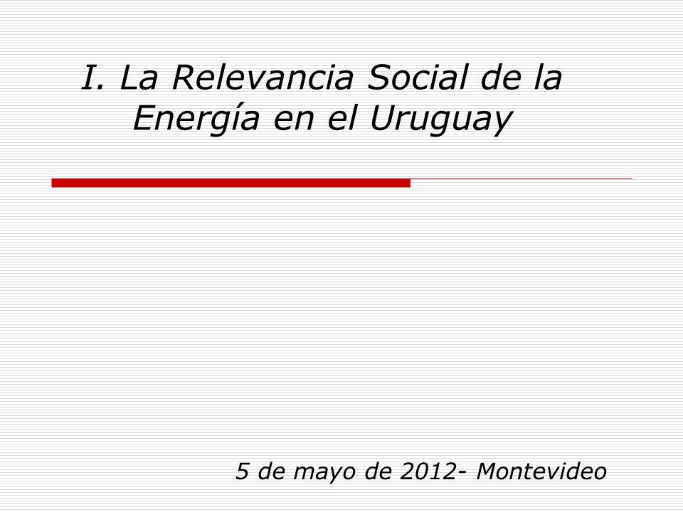 5 de mayo de 2012- Montevideo I. La Relevancia Social de la Energía en el Uruguay