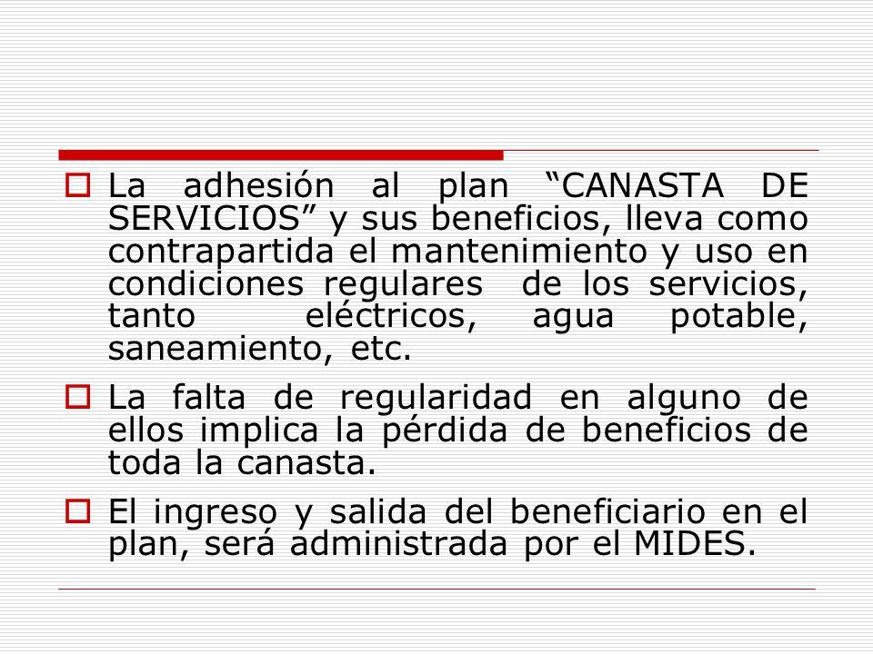 La adhesión al plan CANASTA DE SERVICIOS y sus beneficios, lleva como contrapartida el mantenimiento y uso en condiciones regulares de los servicios, tanto eléctricos, agua potable, saneamiento, etc.