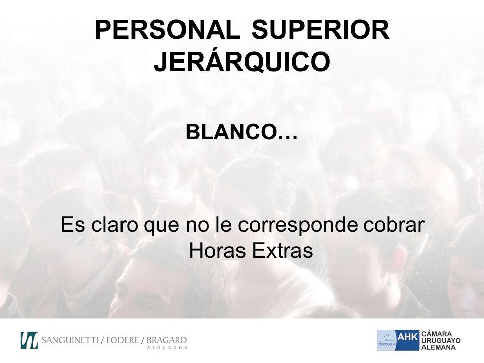 PERSONAL SUPERIOR JERÁRQUICO BLANCO… Es claro que no le corresponde cobrar Horas Extras