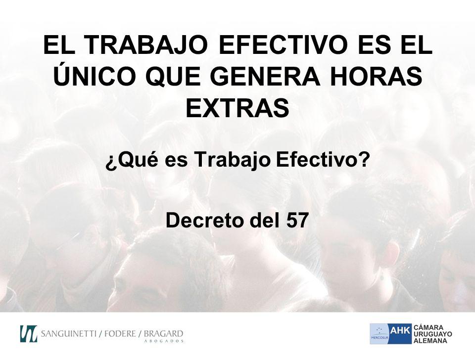 EL TRABAJO EFECTIVO ES EL ÚNICO QUE GENERA HORAS EXTRAS ¿Qué es Trabajo Efectivo? Decreto del 57