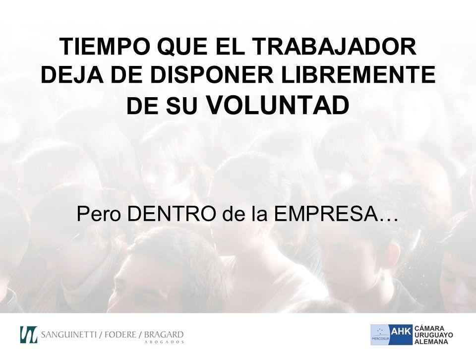 TIEMPO QUE EL TRABAJADOR DEJA DE DISPONER LIBREMENTE DE SU VOLUNTAD Pero DENTRO de la EMPRESA…