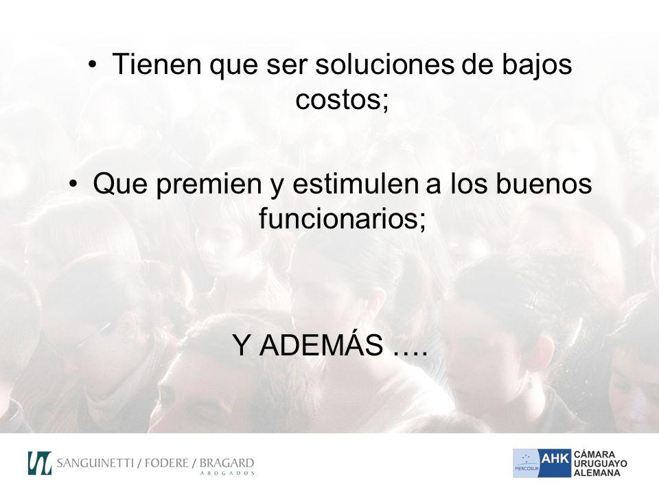 Tienen que ser soluciones de bajos costos; Que premien y estimulen a los buenos funcionarios; Y ADEMÁS ….