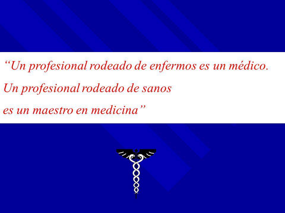 Un profesional rodeado de enfermos es un médico. Un profesional rodeado de sanos es un maestro en medicina