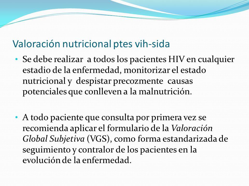 Valoración nutricional ptes vih-sida Se debe realizar a todos los pacientes HIV en cualquier estadio de la enfermedad, monitorizar el estado nutricion
