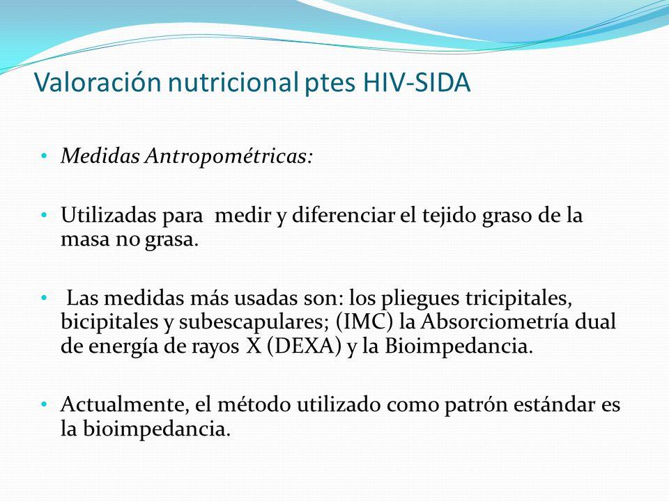 Valoración nutricional ptes HIV-SIDA Medidas Antropométricas: Utilizadas para medir y diferenciar el tejido graso de la masa no grasa. Las medidas más