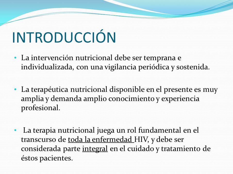 INTRODUCCIÓN La intervención nutricional debe ser temprana e individualizada, con una vigilancia periódica y sostenida. La terapéutica nutricional dis