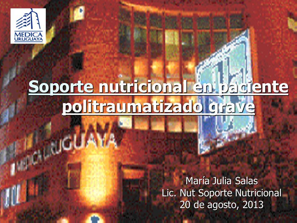 Soporte nutricional en paciente politraumatizado grave María Julia Salas Lic. Nut Soporte Nutricional 20 de agosto, 2013